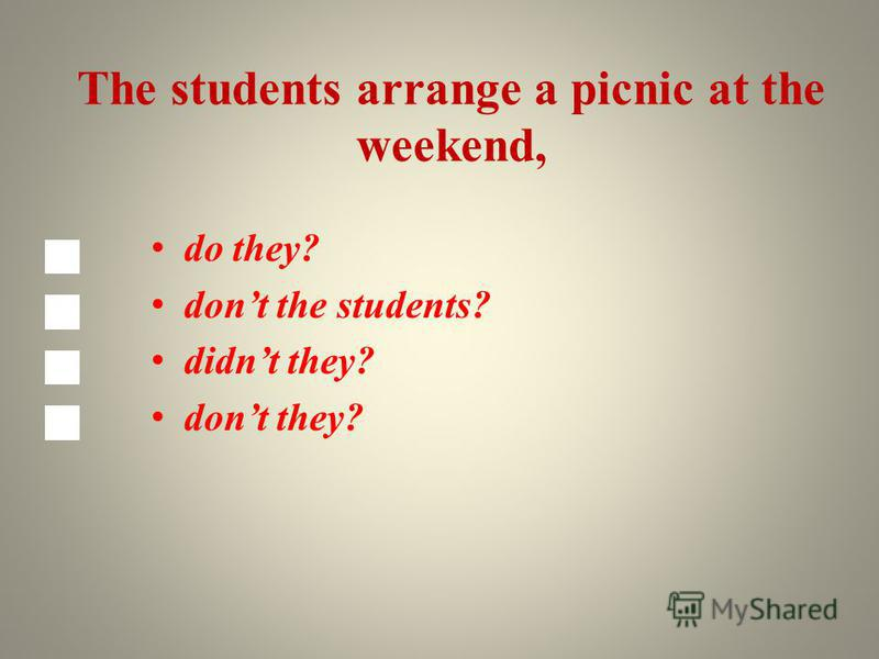 The students arrange a picnic at the weekend, do they? dont the students? didnt they? dont they?