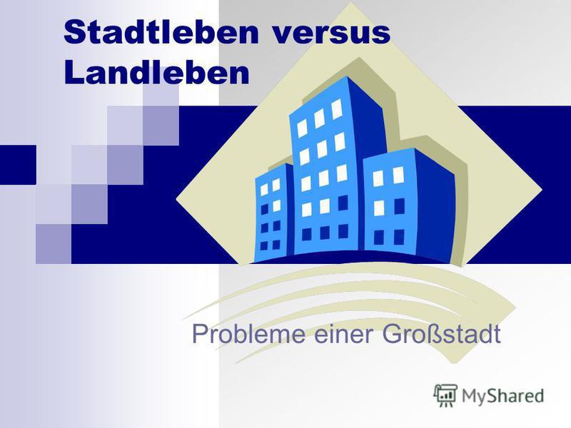 Probleme einer Großstadt Stadtleben versus Landleben