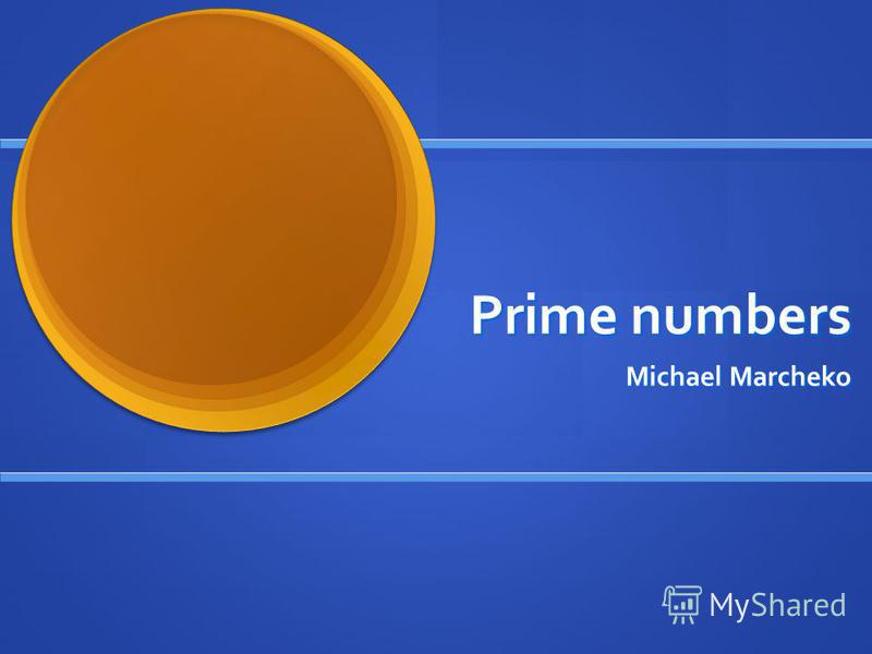 Prime numbers Michael Marcheko