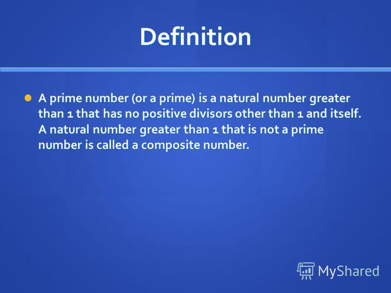 Definition A prime number (or a prime) is a natural number greater than 1 that has no positive divisors other than 1 and itself. A natural number greater than 1 that is not a prime number is called a composite number. A prime number (or a prime) is a