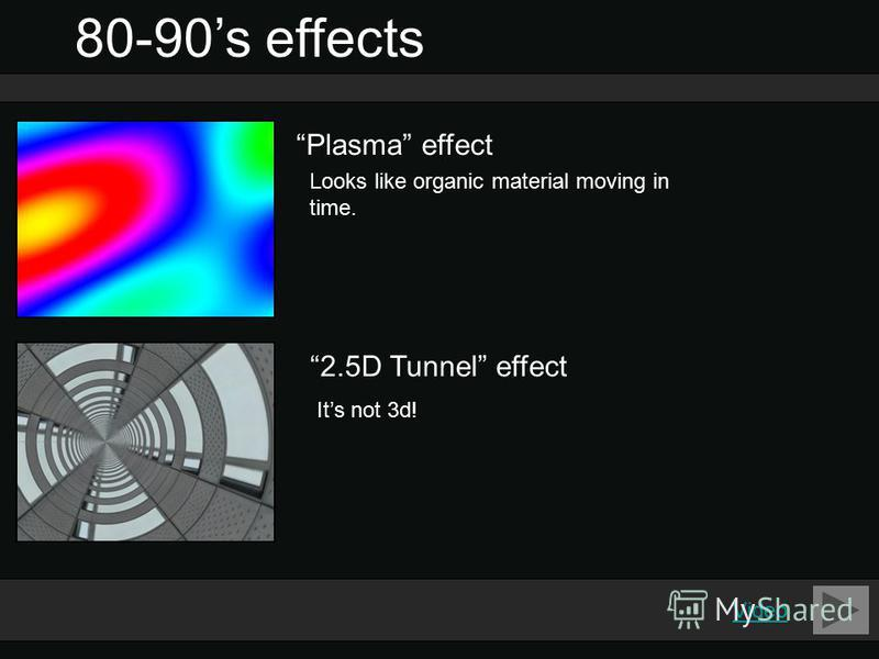 80-90s effects Plasma effect 2.5D Tunnel effect Looks like organic material moving in time. Its not 3d! Video