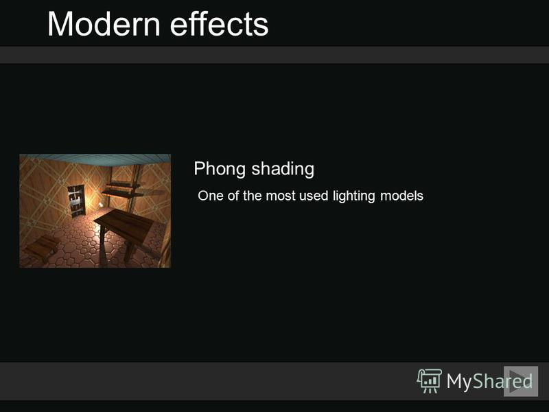 Modern effects Phong shading One of the most used lighting models