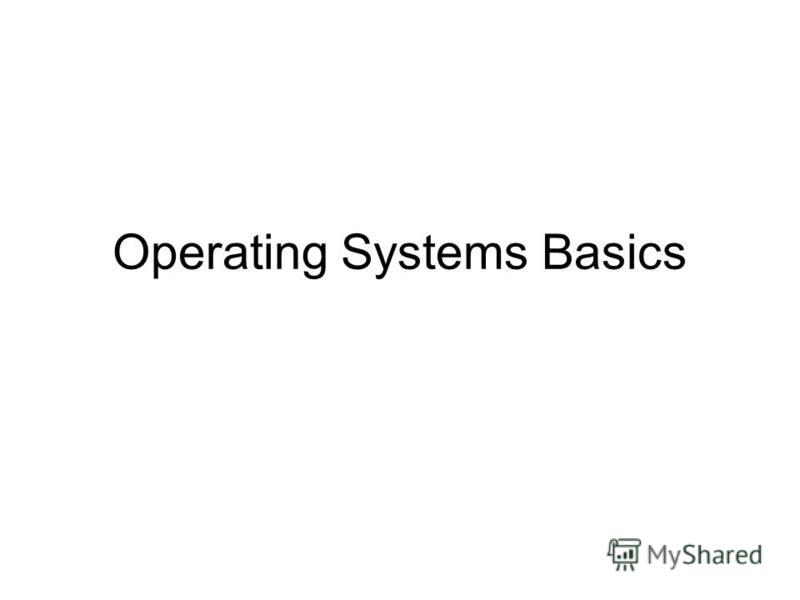 Operating Systems Basics