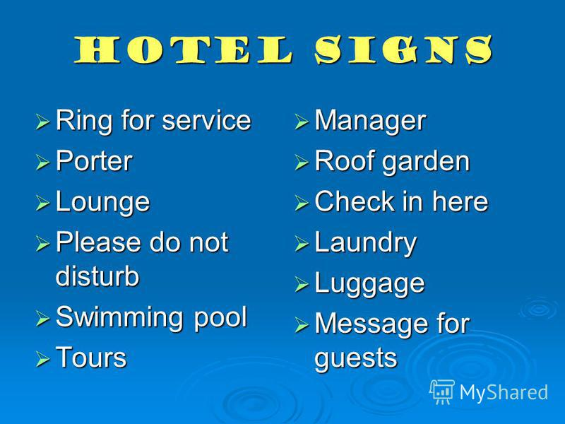 Hotel signs Ring for service Ring for service Porter Porter Lounge Lounge Please do not disturb Please do not disturb Swimming pool Swimming pool Tours Tours Manager Manager Roof garden Roof garden Check in here Check in here Laundry Laundry Luggage