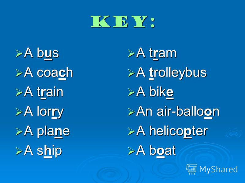 Key: A bus A bus A coach A coach A train A train A lorry A lorry A plane A plane A ship A ship A tram A tram A trolleybus A trolleybus A bike A bike An air-balloon An air-balloon A helicopter A helicopter A boat A boat