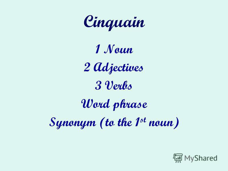 Cinquain 1 Noun 2 Adjectives 3 Verbs Word phrase Synonym (to the 1 st noun)