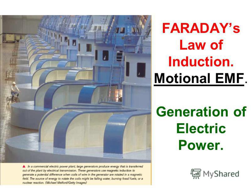 FARADAYs Law of Induction. Motional EMF. Generation of Electric Power.