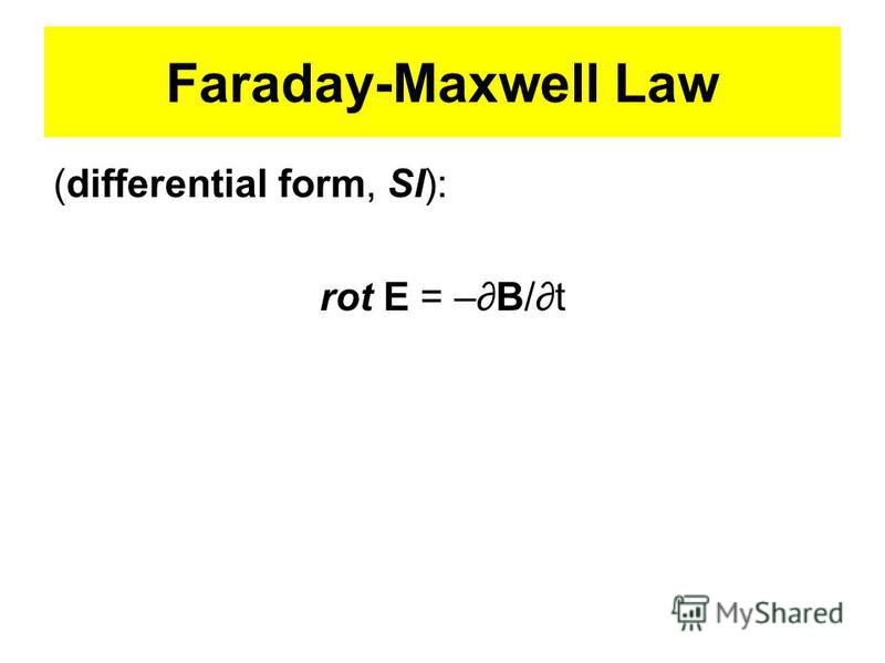Faraday-Maxwell Law (differential form, SI): rot E = –B/t