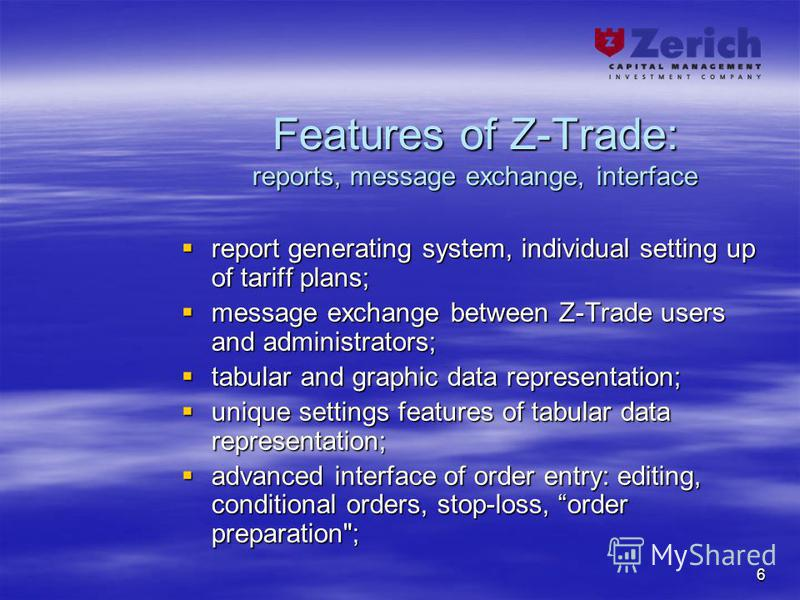 6 Features of Z-Trade: reports, message exchange, interface report generating system, individual setting up of tariff plans; report generating system, individual setting up of tariff plans; message exchange between Z-Trade users and administrators; m