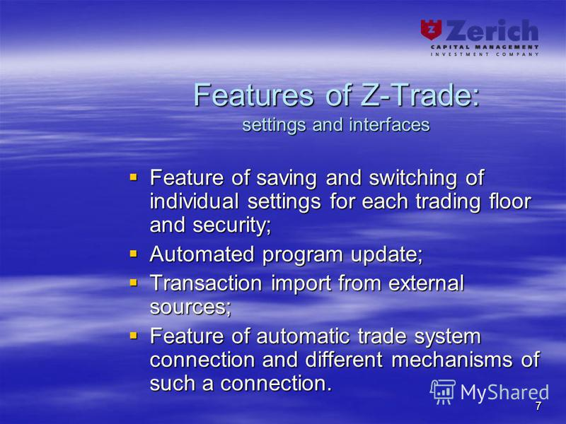 7 Features of Z-Trade: settings and interfaces Feature of saving and switching of individual settings for each trading floor and security; Feature of saving and switching of individual settings for each trading floor and security; Automated program u