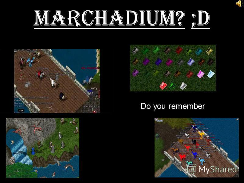Marchadium? ;D Do you remember