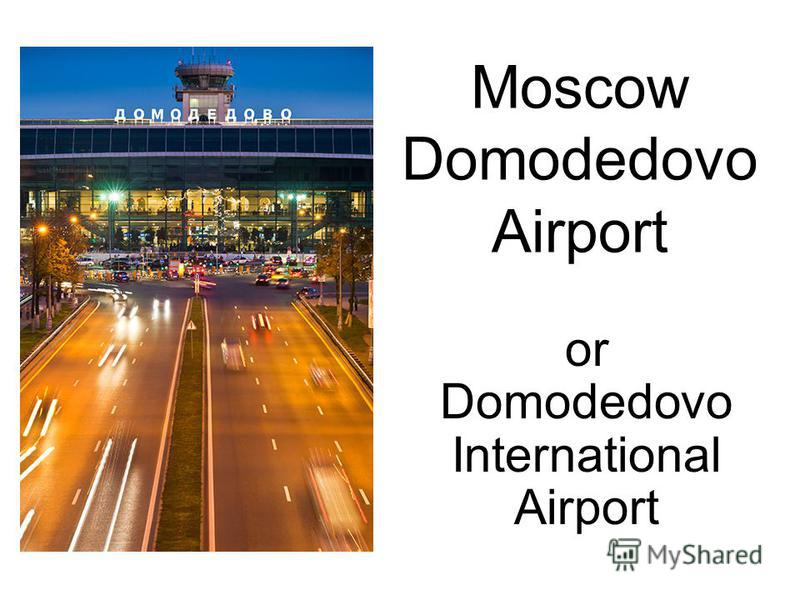 Moscow Domodedovo Airport or Domodedovo International Airport