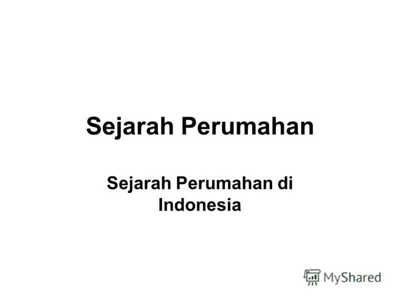 Sejarah Perumahan Sejarah Perumahan di Indonesia