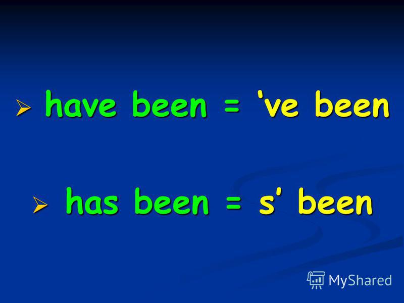 have been = ve been have been = ve been has been = s been has been = s been