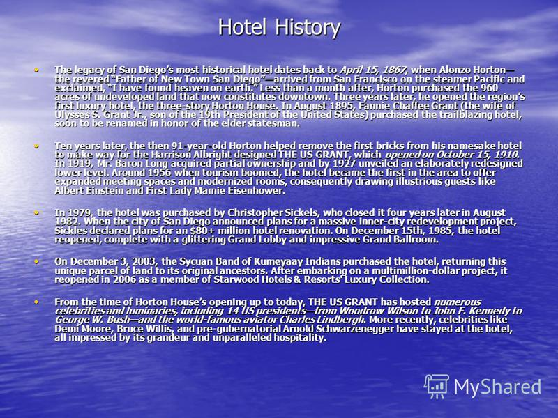 Hotel History The legacy of San Diegos most historical hotel dates back to April 15, 1867, when Alonzo Horton the revered Father of New Town San Diegoarrived from San Francisco on the steamer Pacific and exclaimed, I have found heaven on earth. Less