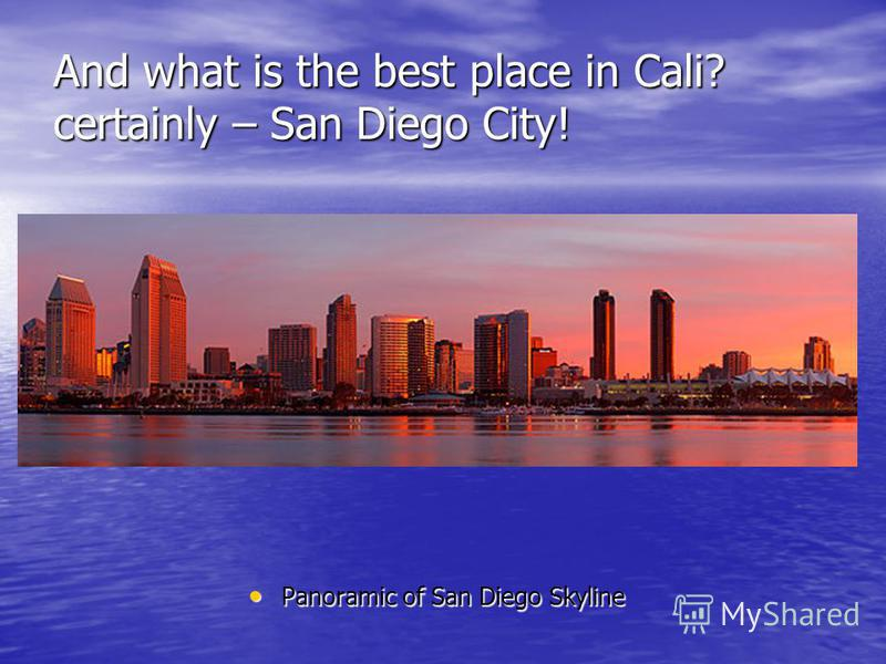 And what is the best place in Cali? certainly – San Diego City! Panoramic of San Diego Skyline Panoramic of San Diego Skyline