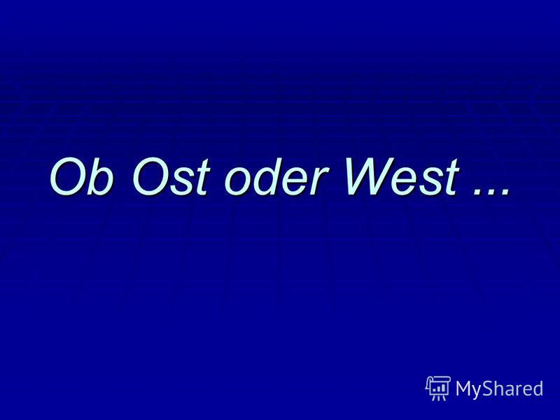 Ob Ost oder West...