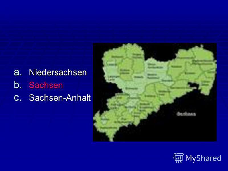 a. Niedersachsen b. Sachsen c. Sachsen-Anhalt