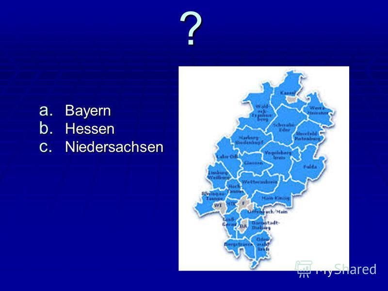 ? a. Bayern b. Hessen c. Niedersachsen