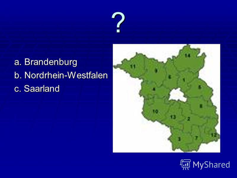 ? a. Brandenburg b. Nordrhein-Westfalen c. Saarland