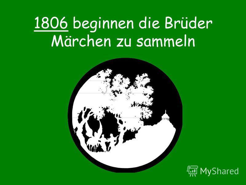 1806 beginnen die Brüder Märchen zu sammeln