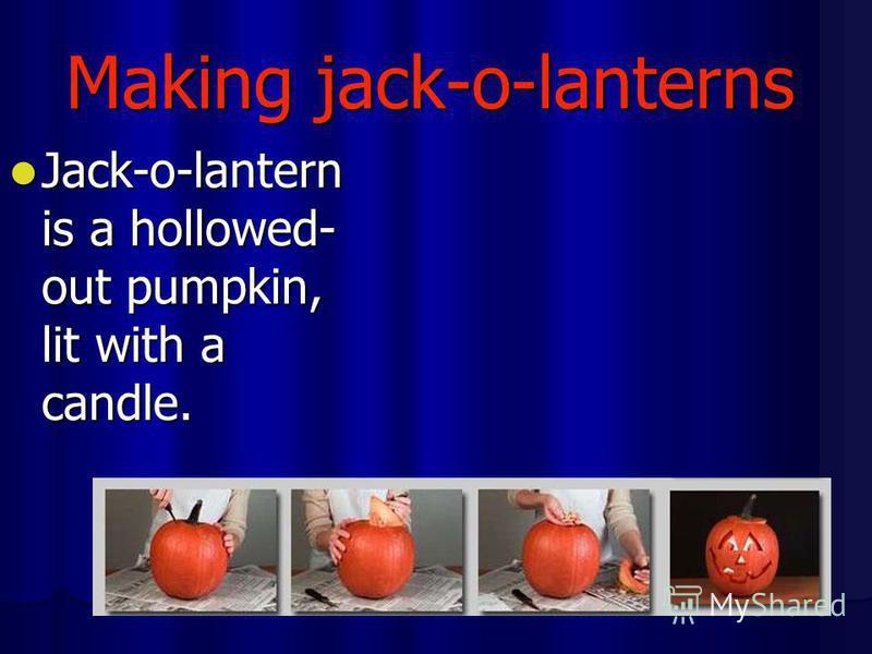 Making jack-o-lanterns Jack-o-lantern is a hollowed- out pumpkin, lit with a candle. Jack-o-lantern is a hollowed- out pumpkin, lit with a candle.