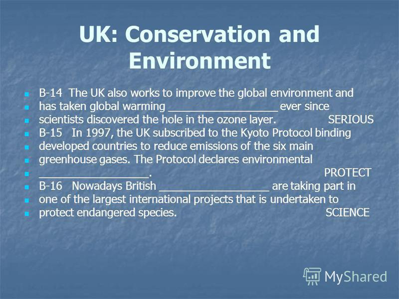 UK: Conservation and Environment B-14 The UK also works to improve the global environment and has taken global warming __________________ ever since scientists discovered the hole in the ozone layer. SERIOUS B-15 In 1997, the UK subscribed to the Kyo