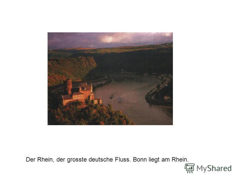 Der Rhein, der grosste deutsche Fluss. Bonn liegt am Rhein.