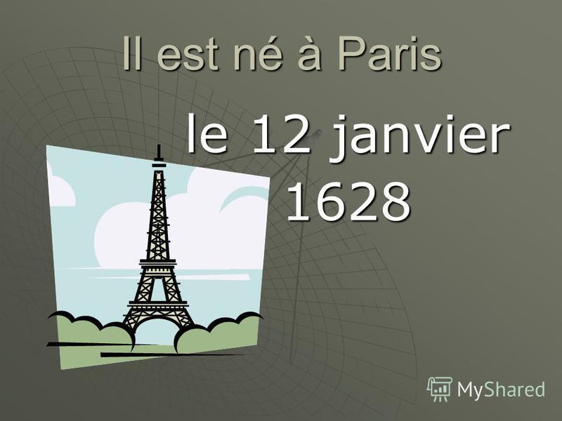 Il est né à Paris le 12 janvier 1628