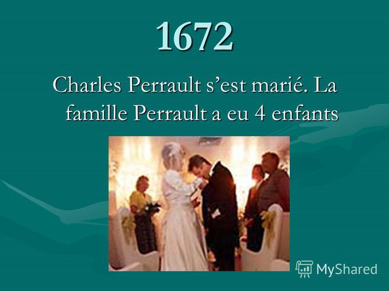 1672 Charles Perrault sest marié. La famille Perrault a eu 4 enfants
