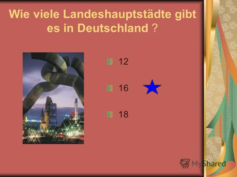 Wie viele Landeshauptstädte gibt es in Deutschland ? 12 16 18