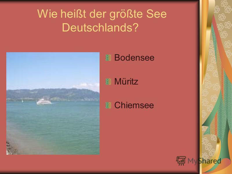 Wie heißt der größte See Deutschlands? Bodensee Müritz Chiemsee