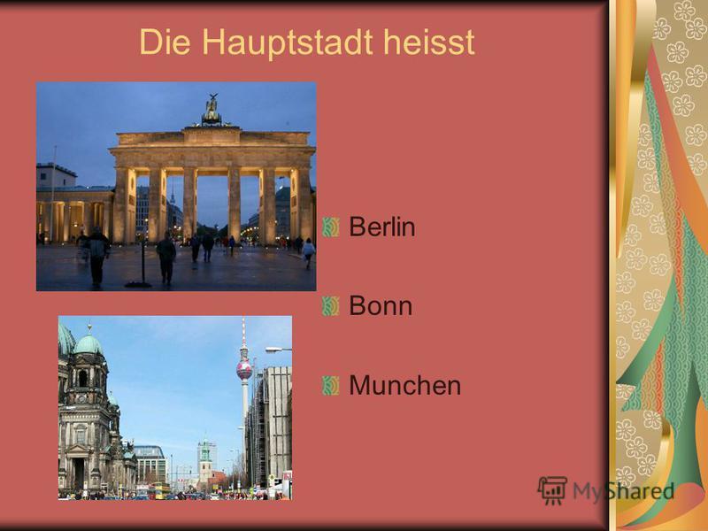 Die Hauptstadt heisst Berlin Bonn Munchen