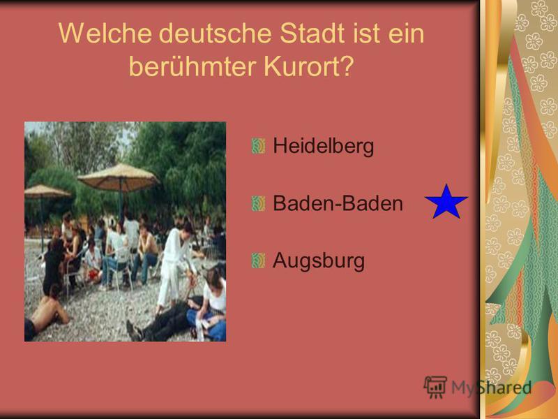 Welche deutsche Stadt ist ein berühmter Kurort? Heidelberg Baden-Baden Augsburg