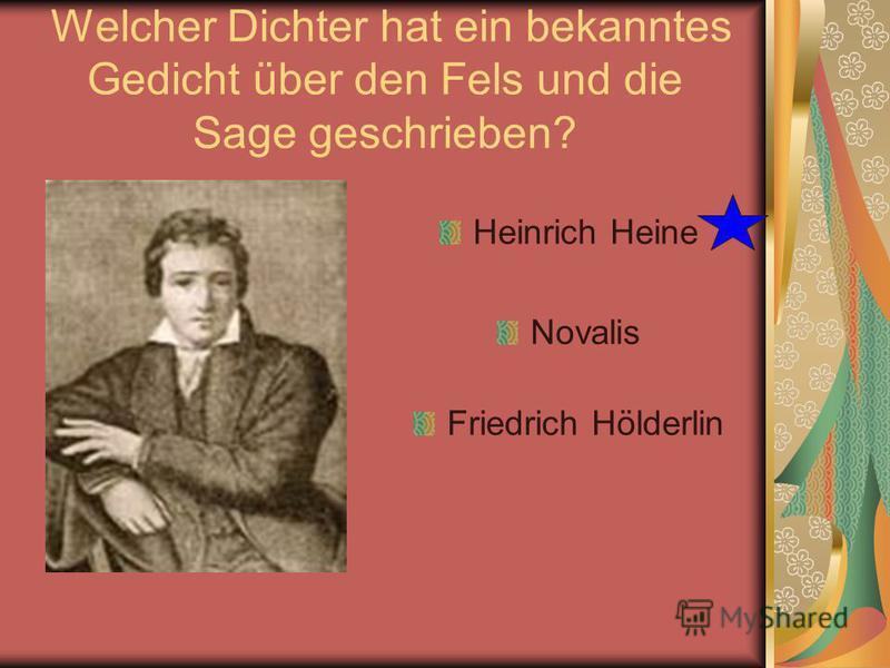 Welcher Dichter hat ein bekanntes Gedicht über den Fels und die Sage geschrieben? Heinrich Heine Novalis Friedrich Hölderlin