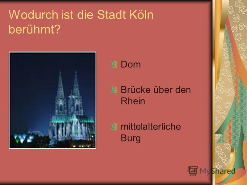Wodurch ist die Stadt Köln berühmt? Dom Brücke über den Rhein mittelalterliche Burg