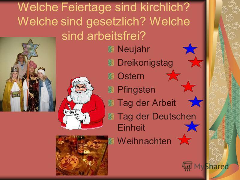 Welche Feiertage sind kirchlich? Welche sind gesetzlich? Welche sind arbeitsfrei? Neujahr Dreikonigstag Ostern Pfingsten Tag der Arbeit Tag der Deutschen Einheit Weihnachten