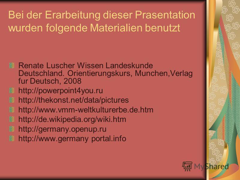 Bei der Erarbeitung dieser Prasentation wurden folgende Materialien benutzt Renate Luscher Wissen Landeskunde Deutschland. Orientierungskurs, Munchen,Verlag fur Deutsch, 2008 http://powerpoint4you.ru http://thekonst.net/data/pictures http://www.vmm-w