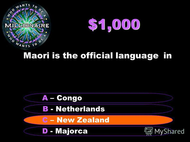 $1,000 Maori is the official language in B - Netherlands A – Congo C – New Zealand D - Majorca C – New Zealand