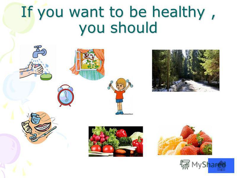 If you want to be healthy, you should