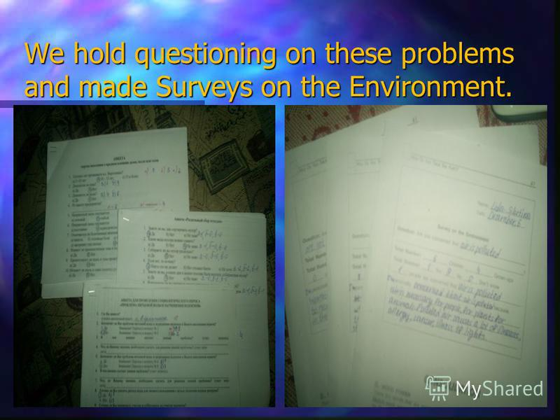 We hold questioning on these problems and made Surveys on the Environment.