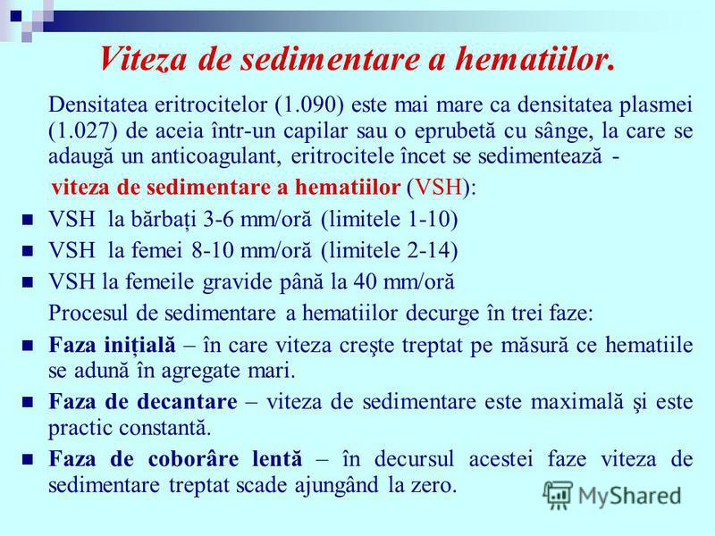 Viteza de sedimentare a hematiilor. Densitatea eritrocitelor (1.090) este mai mare ca densitatea plasmei (1.027) de aceia într-un capilar sau o eprubetă cu sânge, la care se adaugă un anticoagulant, eritrocitele încet se sedimentează - viteza de sedi