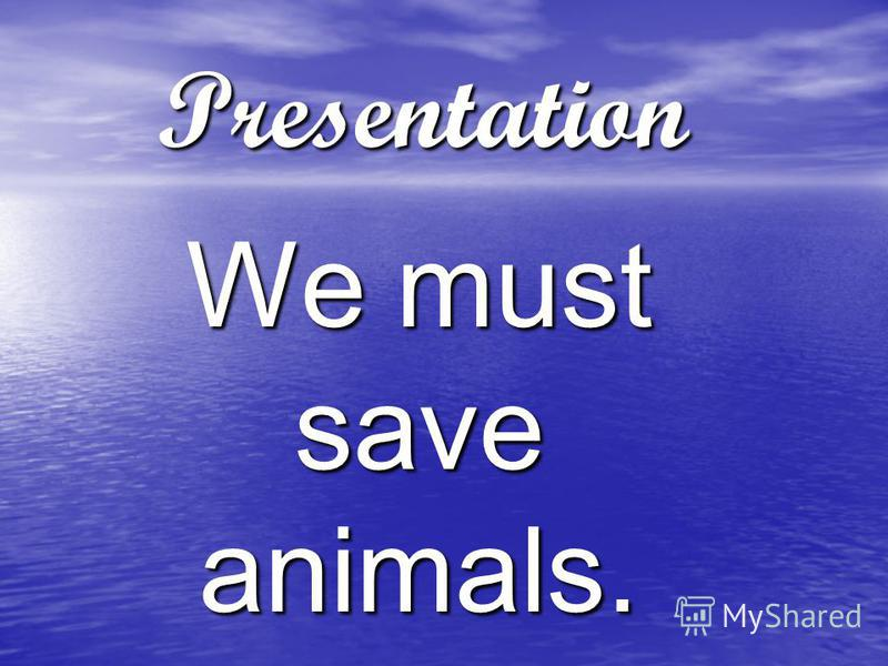Presentation We must save animals.