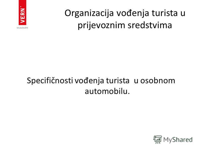 Organizacija vo đ enja turista u prijevoznim sredstvima Specifičnosti vo đ enja turista u osobnom automobilu.
