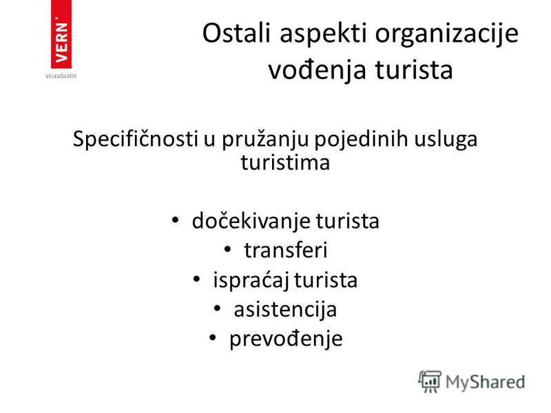 Ostali aspekti organizacije vo đ enja turista Specifičnosti u pružanju pojedinih usluga turistima dočekivanje turista transferi ispraćaj turista asistencija prevo đ enje