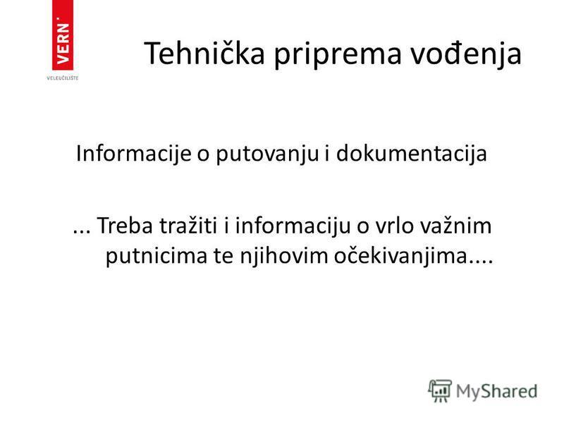 Tehnička priprema vo đ enja Informacije o putovanju i dokumentacija... Treba tražiti i informaciju o vrlo važnim putnicima te njihovim očekivanjima....