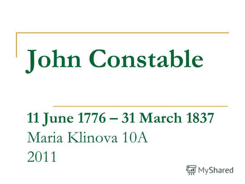 John Constable 11 June 1776 – 31 March 1837 Maria Klinova 10A 2011