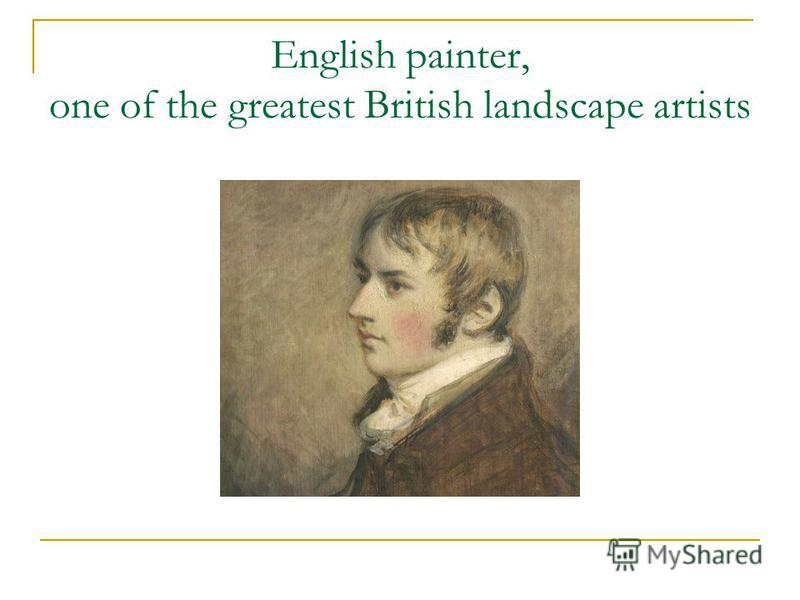 English painter, one of the greatest British landscape artists