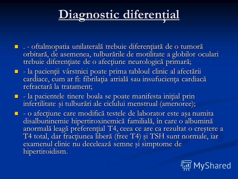 Diagnostic diferenţial. - oftalmopatia unilaterală trebuie diferenţiată de o tumoră orbitară, de asemenea, tulburările de motilitate a globilor oculari trebuie diferenţiate de o afecţiune neurologică primară;. - oftalmopatia unilaterală trebuie difer