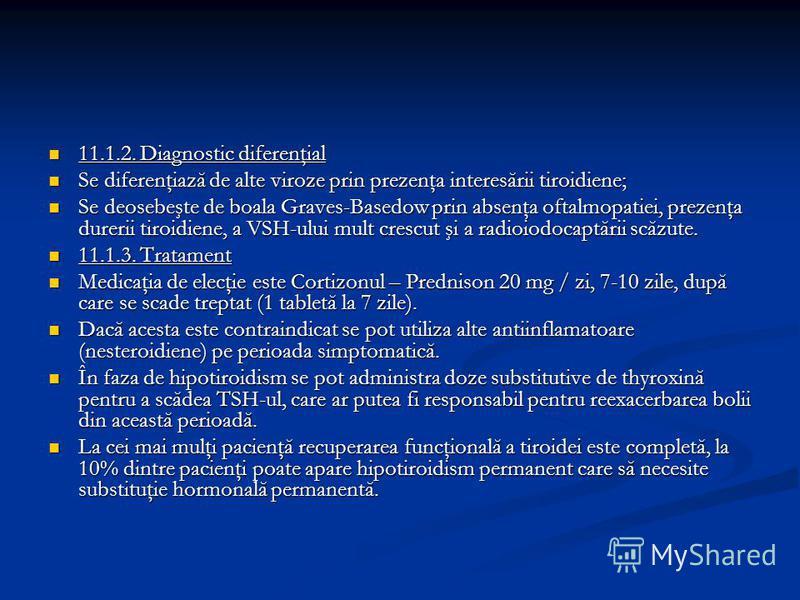 11.1.2. Diagnostic diferenţial 11.1.2. Diagnostic diferenţial Se diferenţiază de alte viroze prin prezenţa interesării tiroidiene; Se diferenţiază de alte viroze prin prezenţa interesării tiroidiene; Se deosebeşte de boala Graves-Basedow prin absenţa